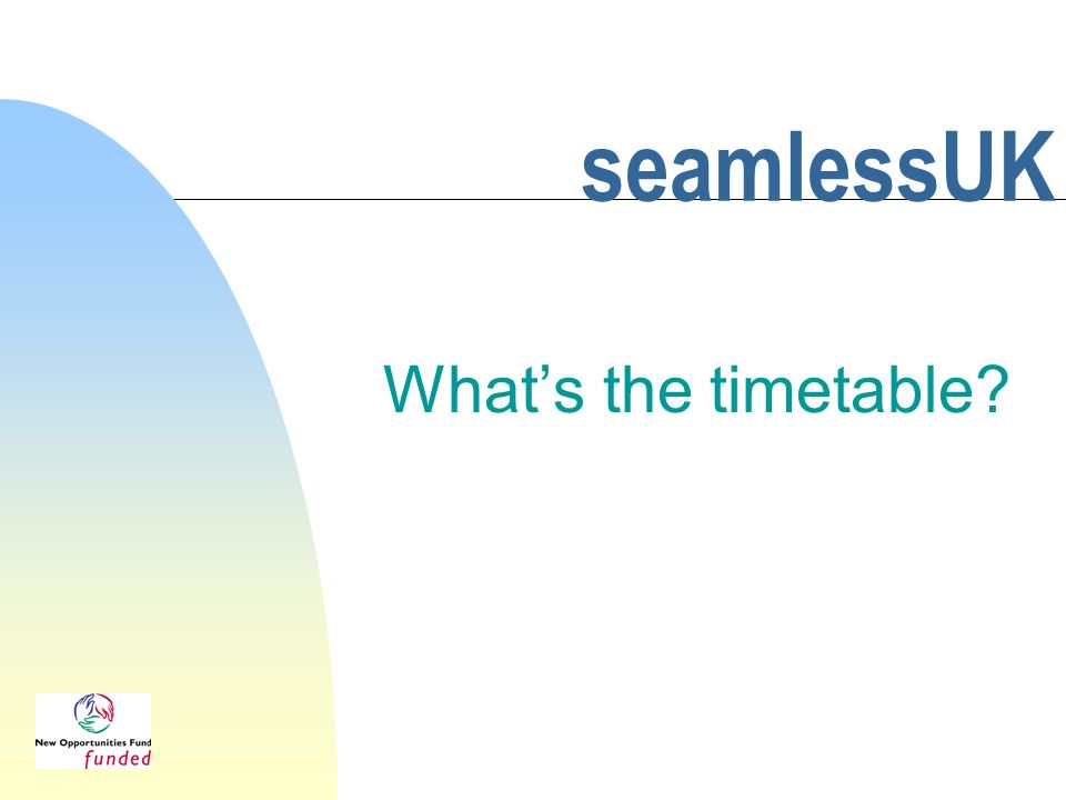 seamlessUK Whats the timetable?