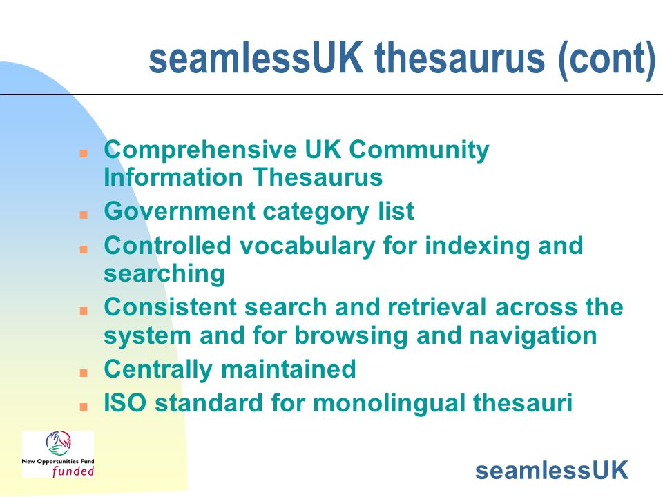 seamlessUK seamlessUK thesaurus (cont) n Comprehensive UK Community Information Thesaurus n Government category list n Controlled vocabulary for index