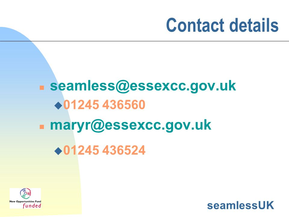 seamlessUK Contact details n seamless@essexcc.gov.uk u 01245 436560 n maryr@essexcc.gov.uk u 01245 436524