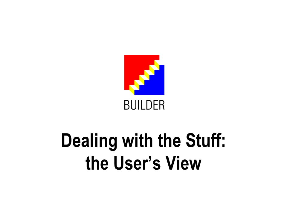 Dealing with the Stuff: the Users View