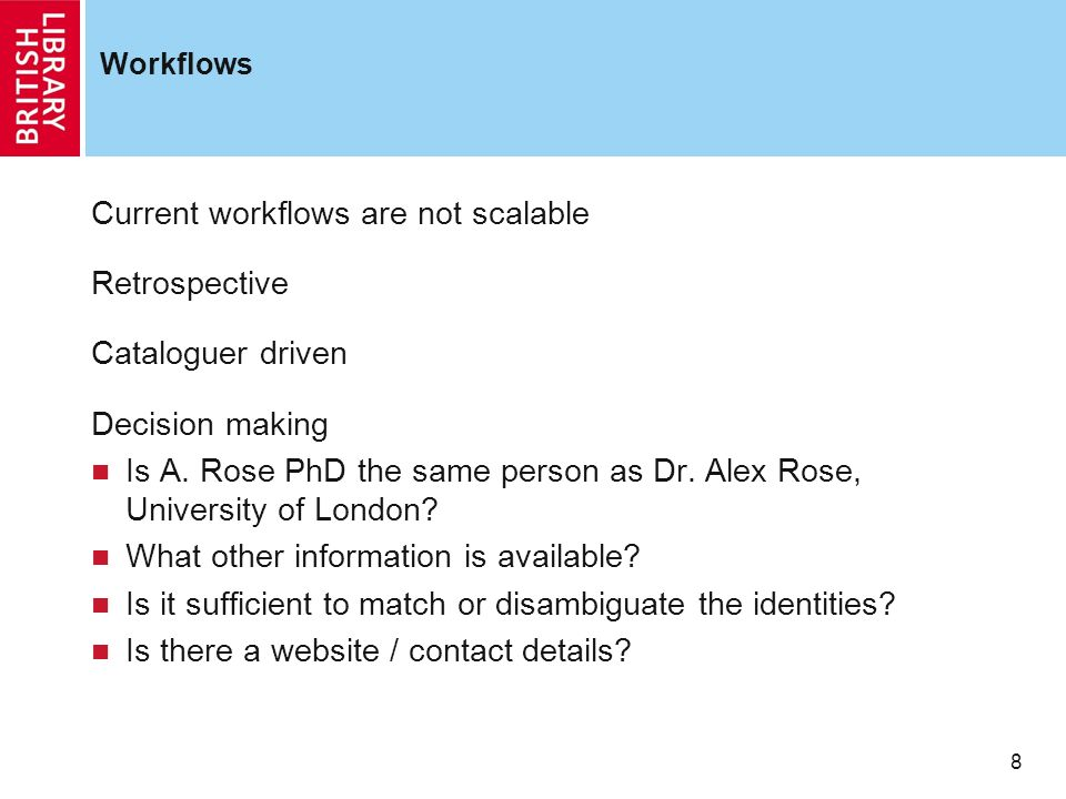 8 Workflows Current workflows are not scalable Retrospective Cataloguer driven Decision making Is A.