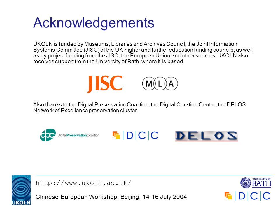 http://www.ukoln.ac.uk/ Chinese-European Workshop, Beijing, 14-16 July 2004 Acknowledgements UKOLN is funded by Museums, Libraries and Archives Counci