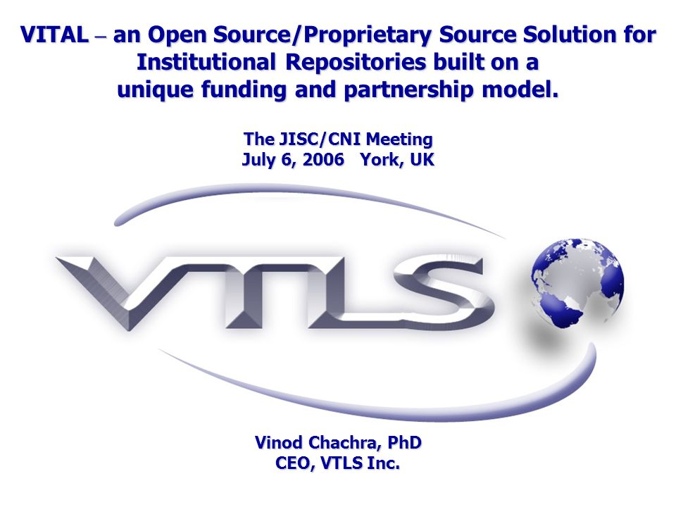 VITAL – an Open Source/Proprietary Source Solution for Institutional Repositories built on a unique funding and partnership model.
