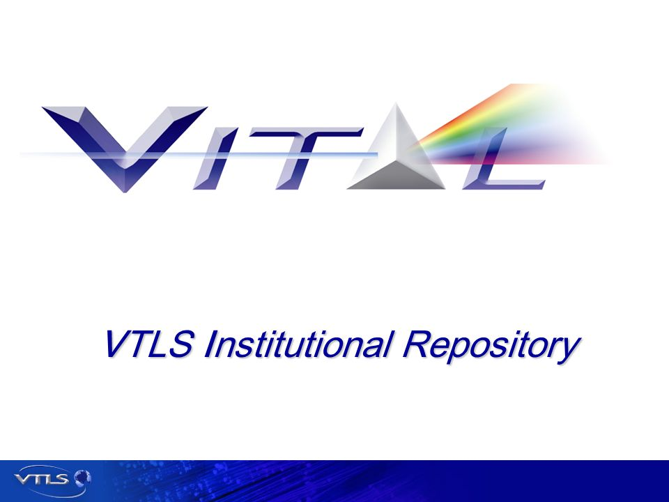 Visionary Technology in Library Solutions VTLS Institutional Repository