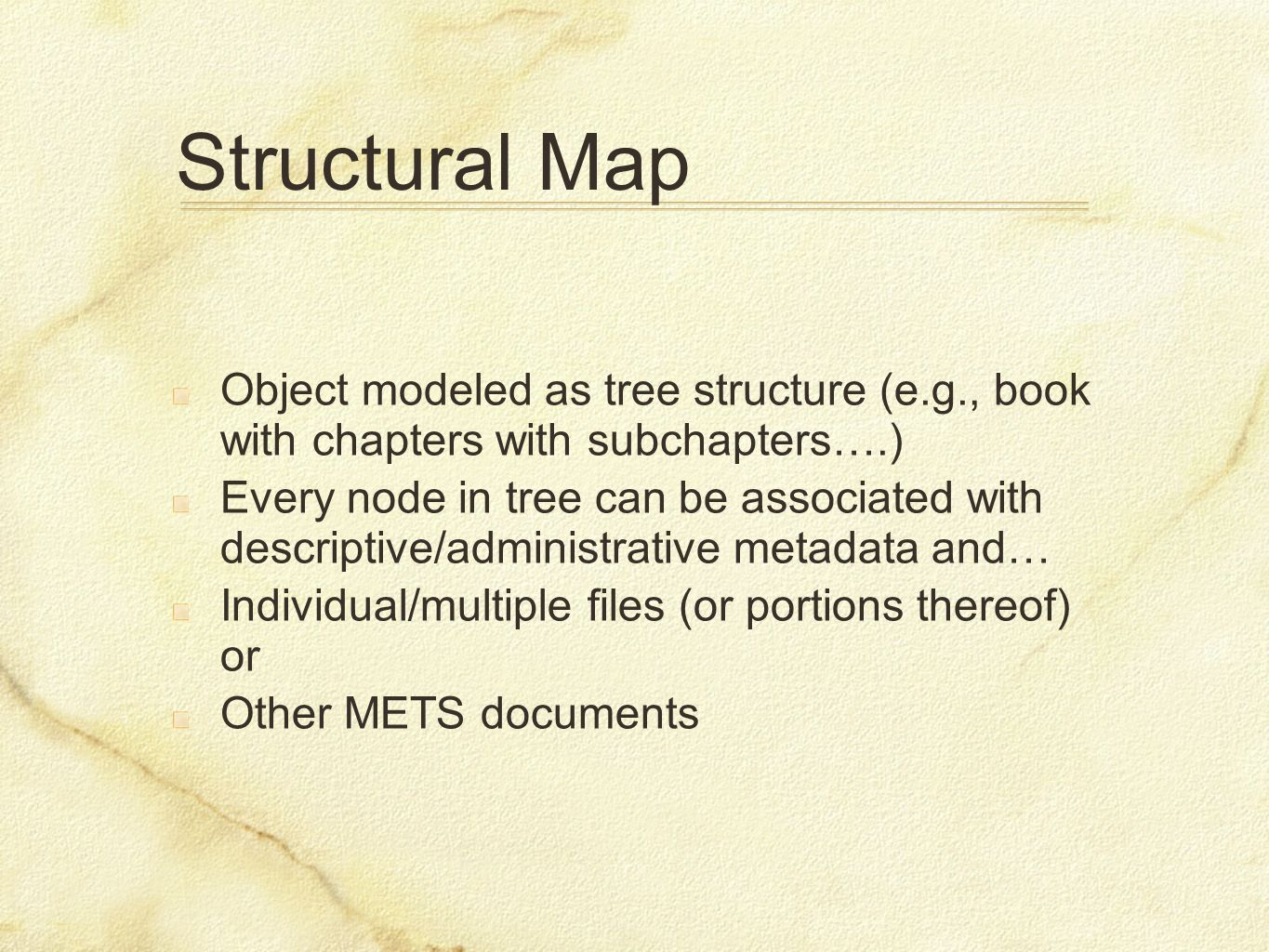 Structural Map Object modeled as tree structure (e.g., book with chapters with subchapters….) Every node in tree can be associated with descriptive/ad