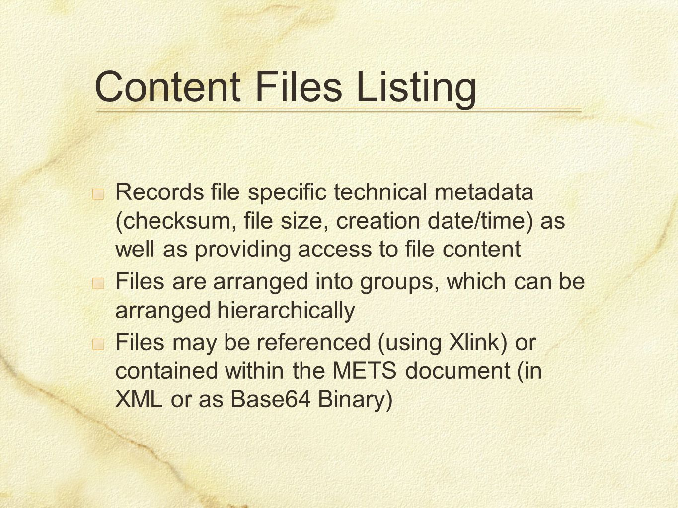 Content Files Listing Records file specific technical metadata (checksum, file size, creation date/time) as well as providing access to file content F