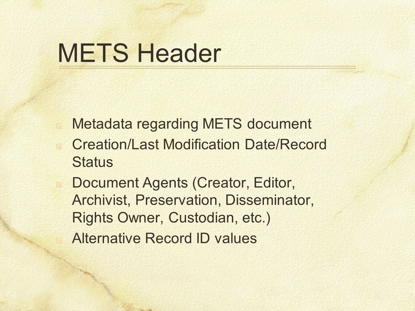 METS Header Metadata regarding METS document Creation/Last Modification Date/Record Status Document Agents (Creator, Editor, Archivist, Preservation,