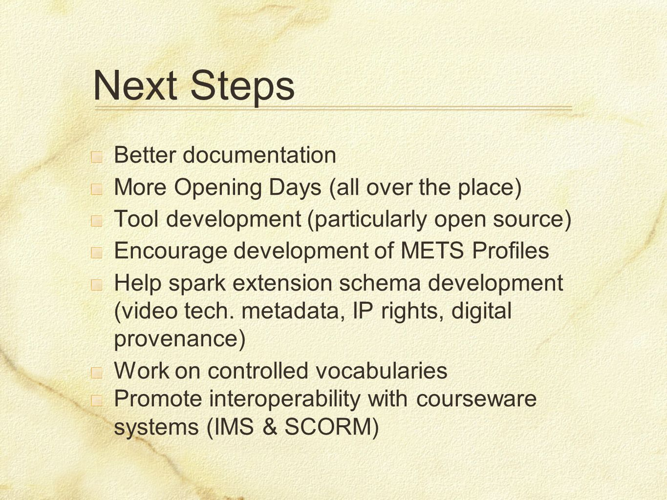 Next Steps Better documentation More Opening Days (all over the place) Tool development (particularly open source) Encourage development of METS Profi