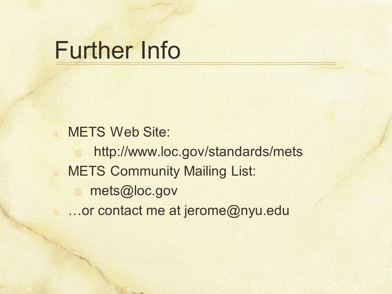 Further Info METS Web Site: http://www.loc.gov/standards/mets METS Community Mailing List: mets@loc.gov …or contact me at jerome@nyu.edu