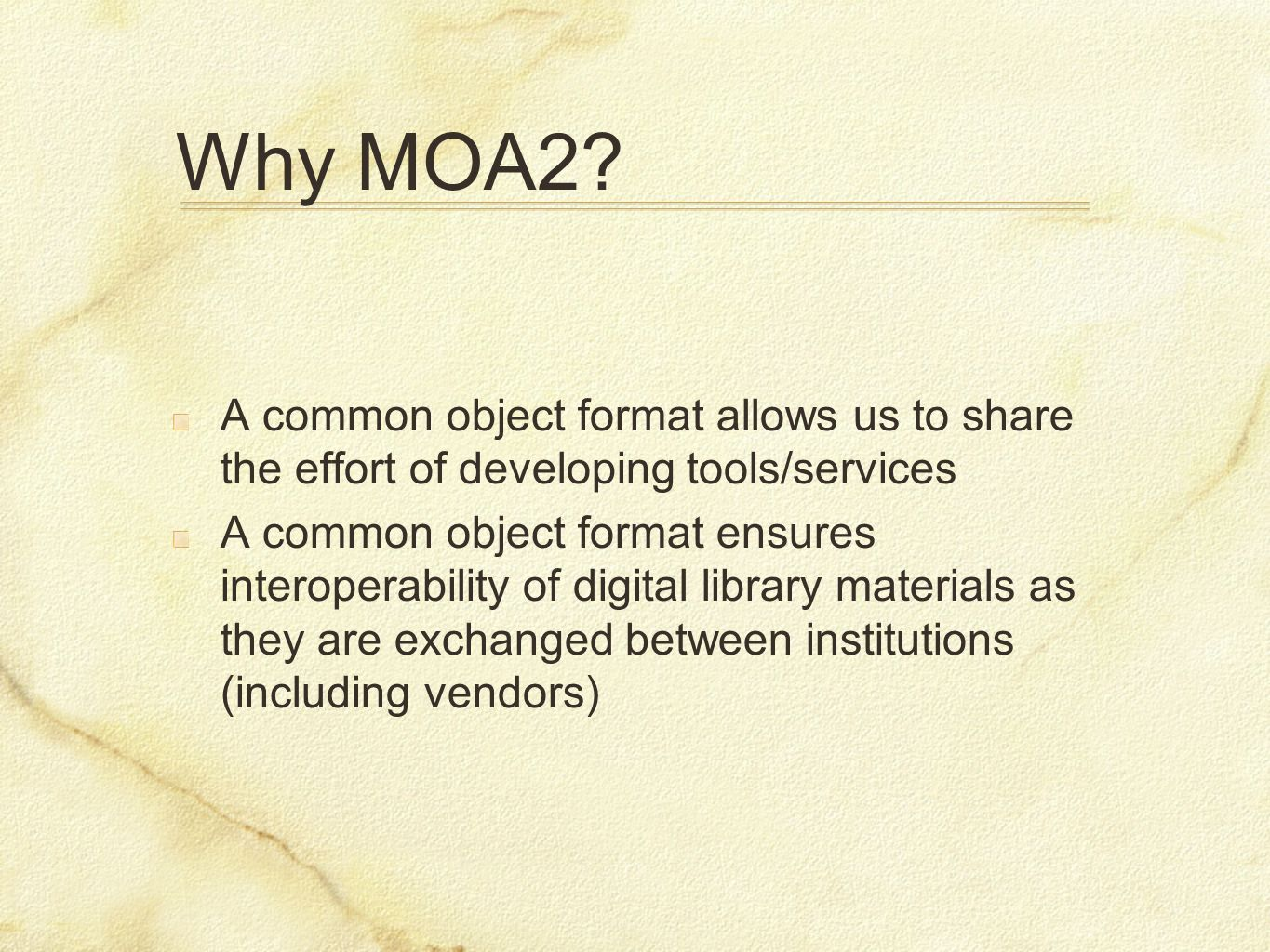 Why MOA2? A common object format allows us to share the effort of developing tools/services A common object format ensures interoperability of digital