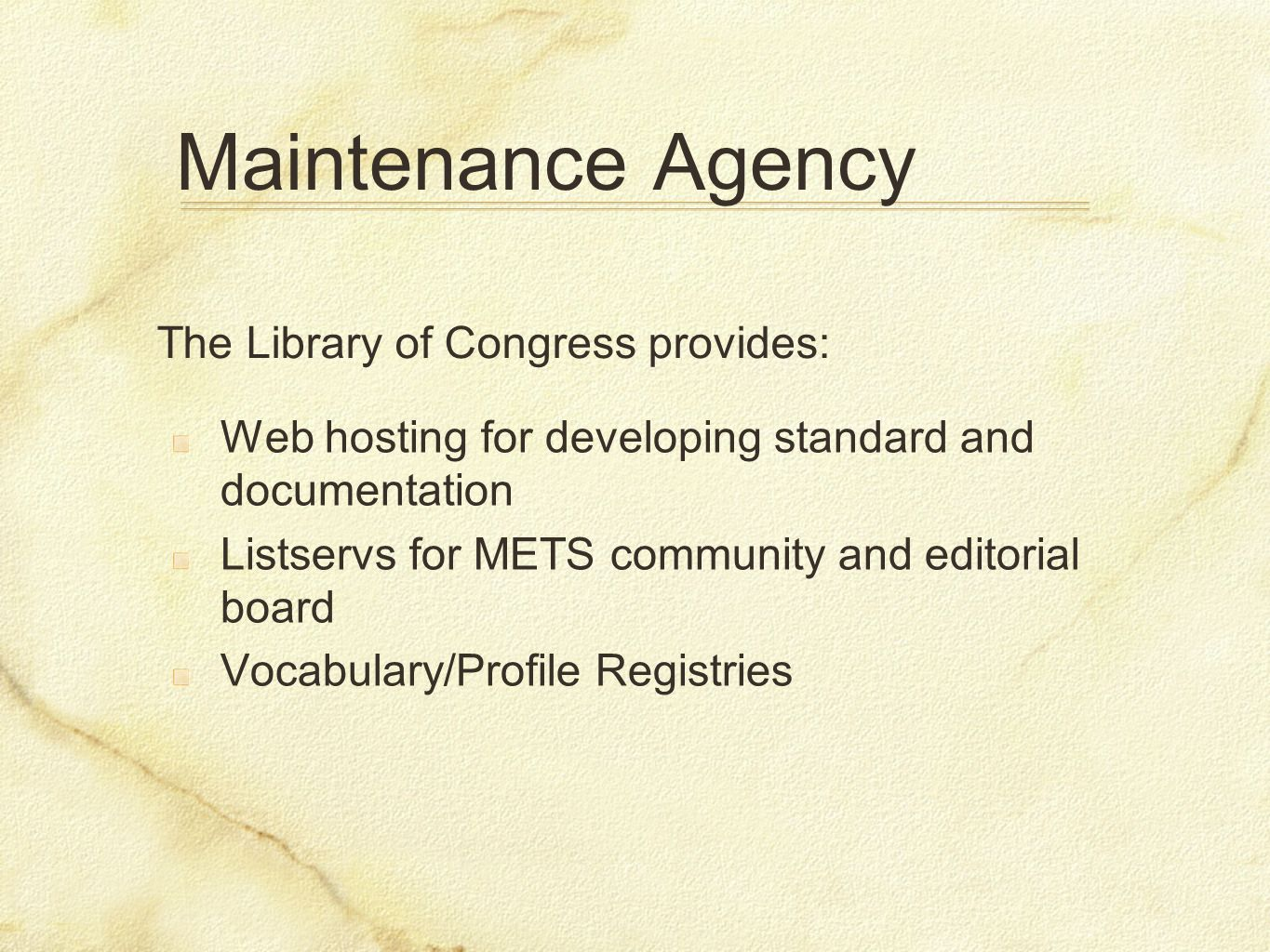 Maintenance Agency Web hosting for developing standard and documentation Listservs for METS community and editorial board Vocabulary/Profile Registrie
