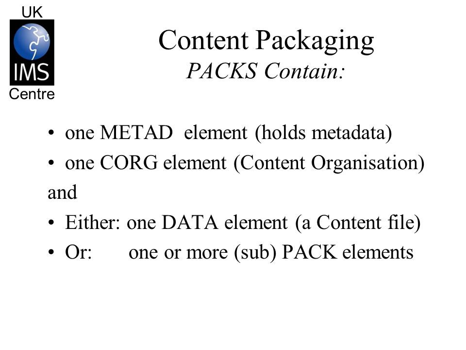 UK Centre Content Packaging A Simple PACK PACK METAD CORG DATA (Note: each data element is wrapped in a Pack)