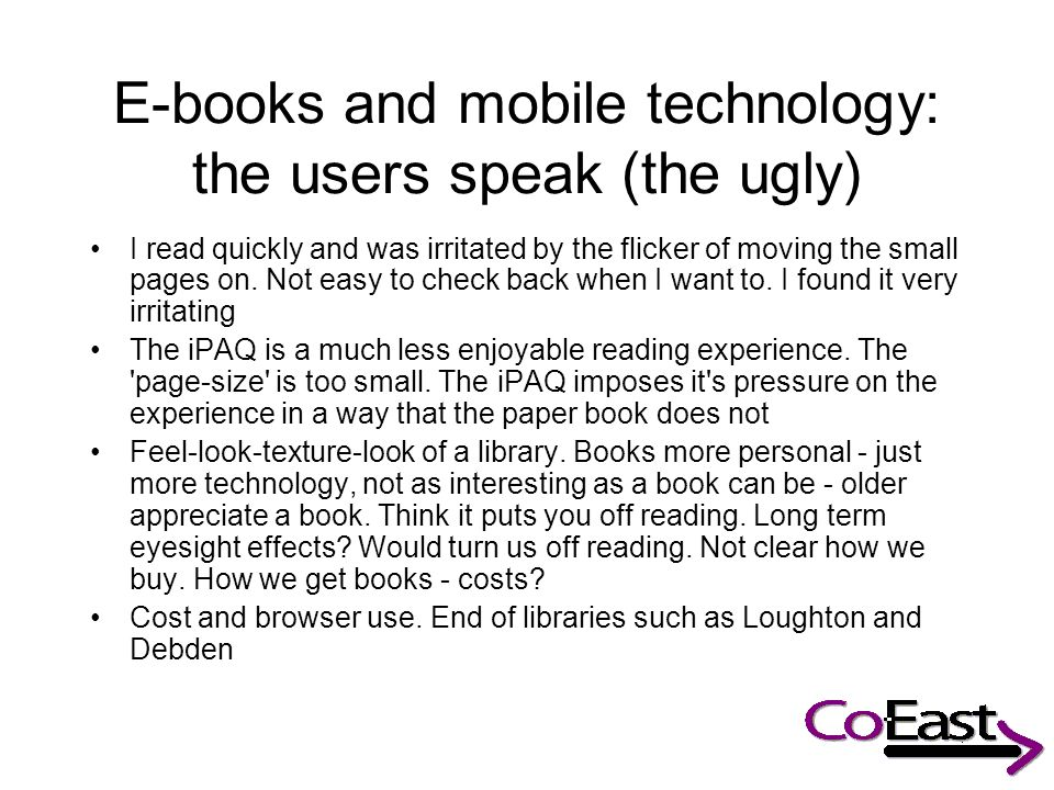 E-books and mobile technology: the users speak (the ugly) I read quickly and was irritated by the flicker of moving the small pages on.