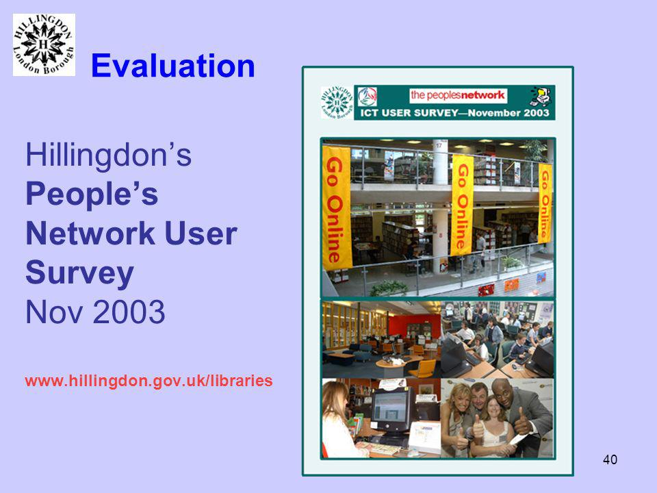 40 Hillingdons Peoples Network User Survey Nov 2003 www.hillingdon.gov.uk/libraries Evaluation