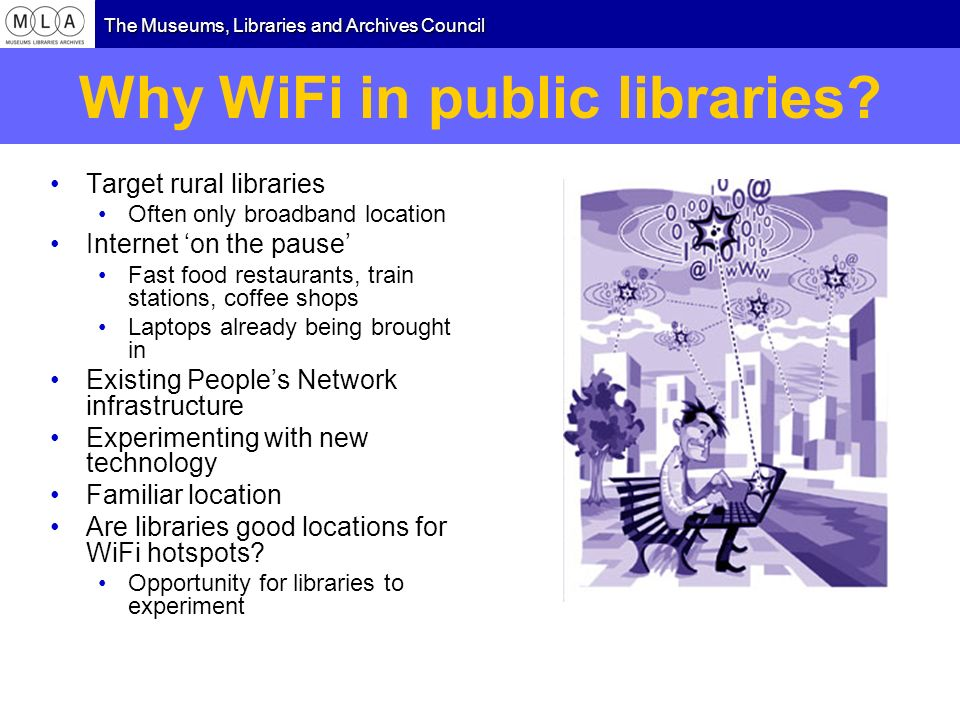 The Museums, Libraries and Archives Council Why WiFi in public libraries.