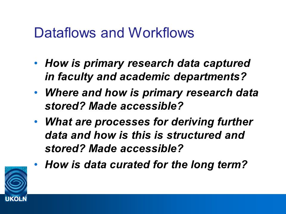 Dataflows and Workflows How is primary research data captured in faculty and academic departments.