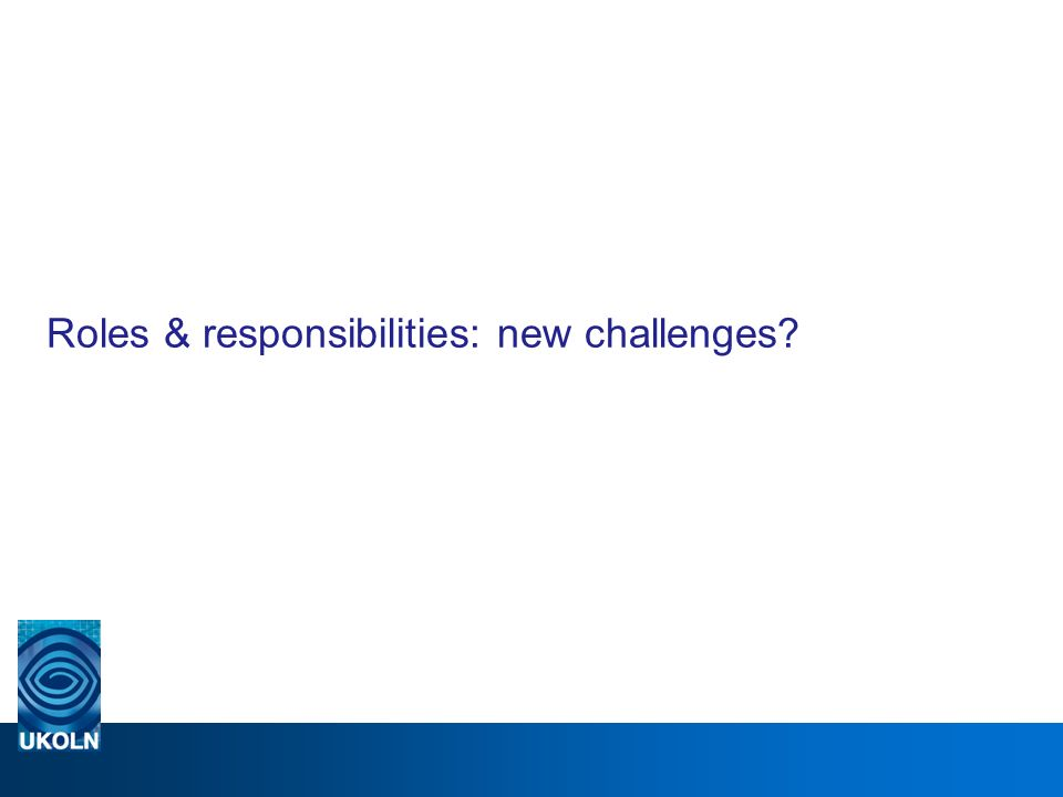 Roles & responsibilities: new challenges