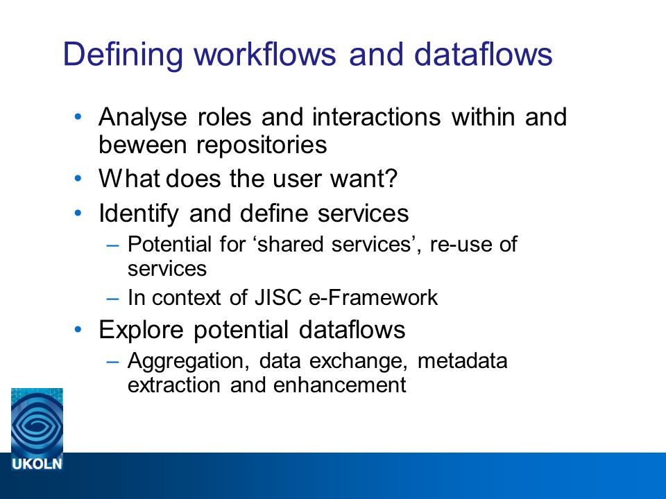 Defining workflows and dataflows Analyse roles and interactions within and beween repositories What does the user want.