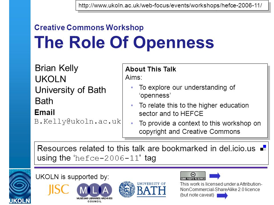 A centre of expertise in digital information managementwww.ukoln.ac.uk Creative Commons Workshop The Role Of Openness Brian Kelly UKOLN University of