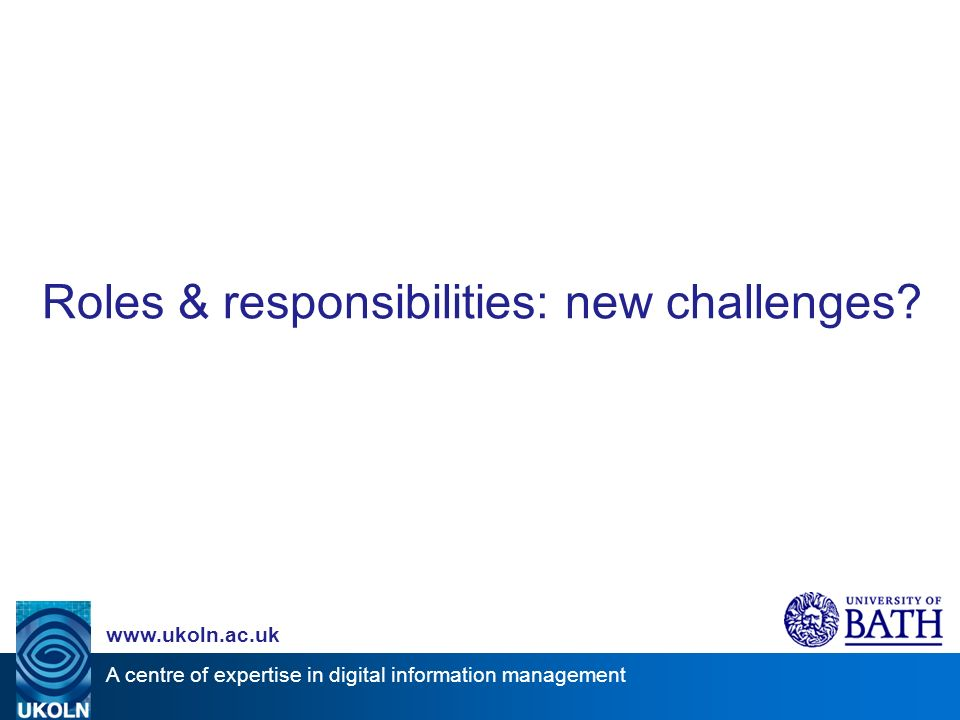A centre of expertise in digital information management   Roles & responsibilities: new challenges