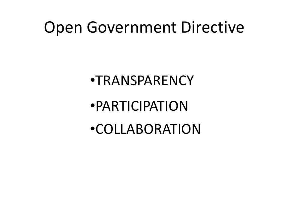 Open Government Directive TRANSPARENCY PARTICIPATION COLLABORATION