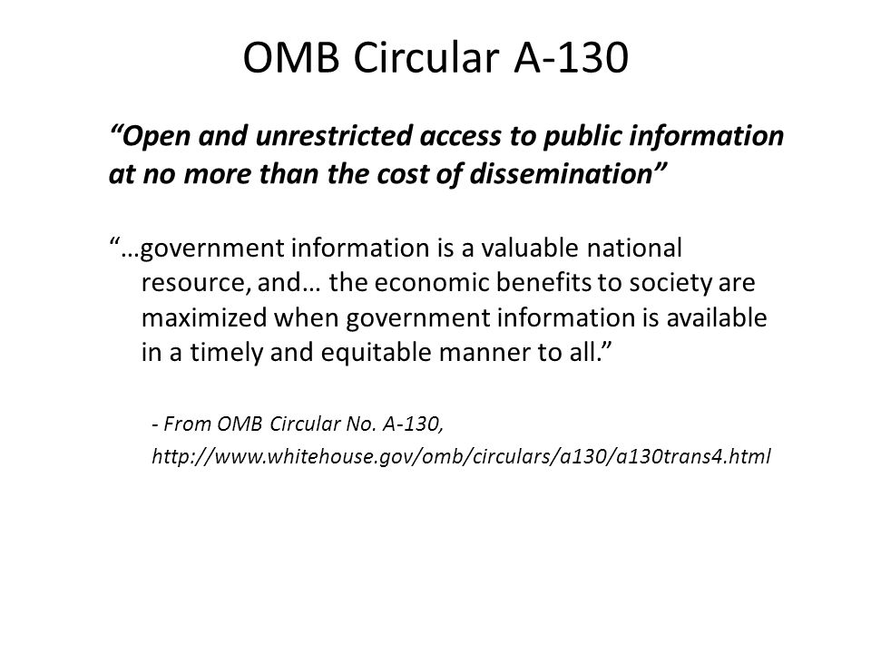 OMB Circular A-130 …government information is a valuable national resource, and… the economic benefits to society are maximized when government information is available in a timely and equitable manner to all.