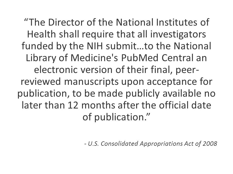 The Director of the National Institutes of Health shall require that all investigators funded by the NIH submit…to the National Library of Medicine's