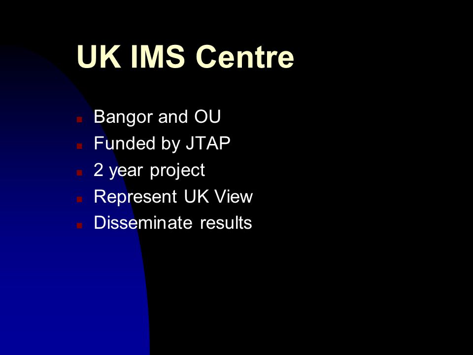 UK IMS Centre n Bangor and OU n Funded by JTAP n 2 year project n Represent UK View n Disseminate results