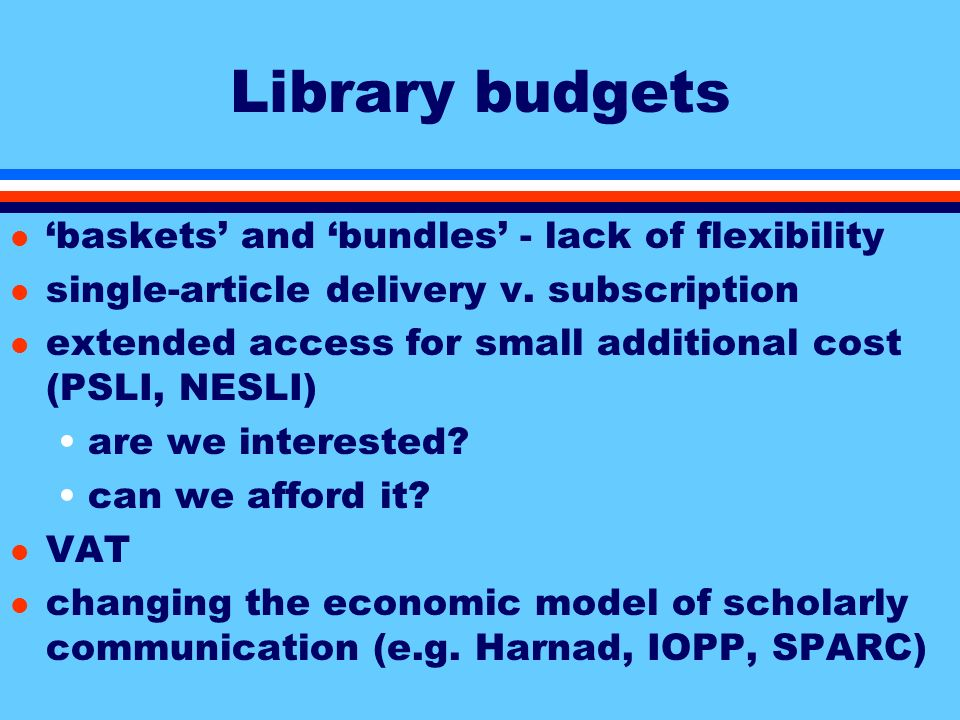 Library budgets l baskets and bundles - lack of flexibility l single-article delivery v.