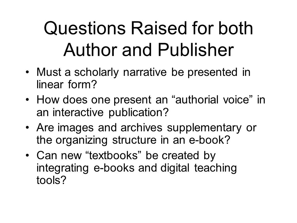 Questions Raised for both Author and Publisher Must a scholarly narrative be presented in linear form.
