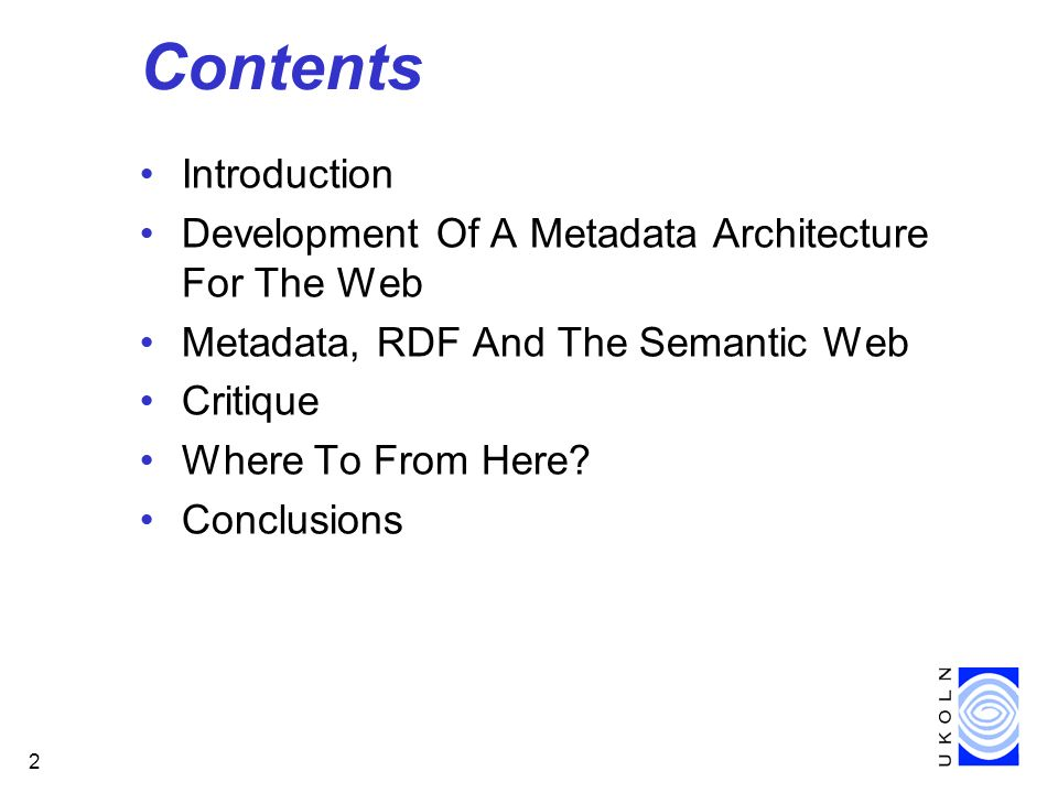 2 Contents Introduction Development Of A Metadata Architecture For The Web Metadata, RDF And The Semantic Web Critique Where To From Here? Conclusions