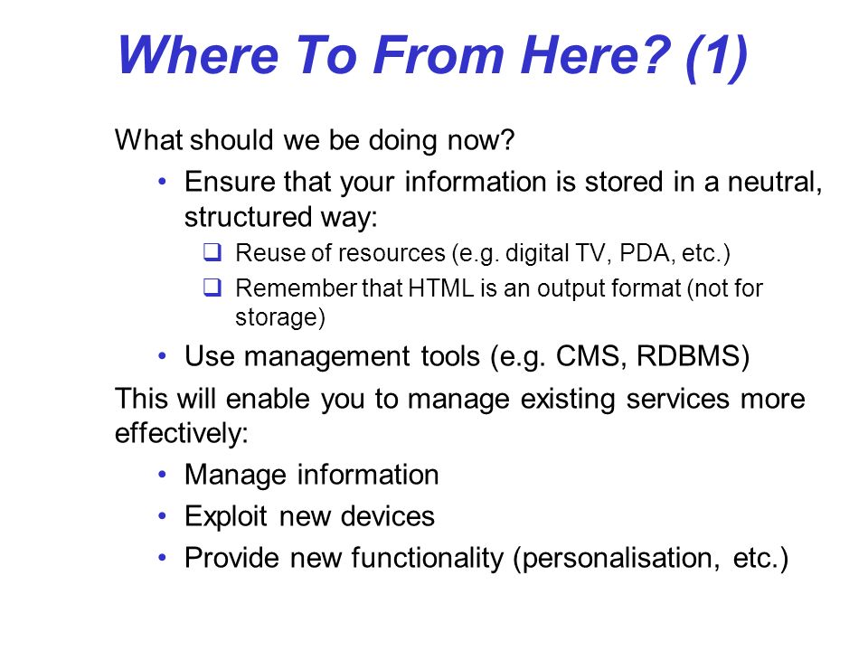 Where To From Here? (1) What should we be doing now? Ensure that your information is stored in a neutral, structured way: Reuse of resources (e.g. dig
