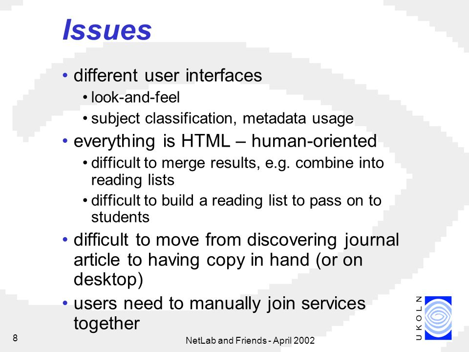 8 Issues different user interfaces look-and-feel subject classification, metadata usage everything is HTML – human-oriented difficult to merge results, e.g.