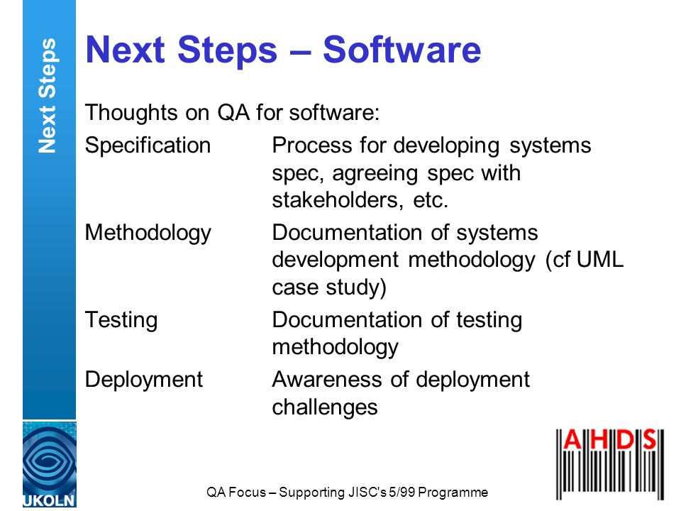 QA Focus – Supporting JISC's 5/99 Programme Next Steps – Software Thoughts on QA for software: SpecificationProcess for developing systems spec, agree