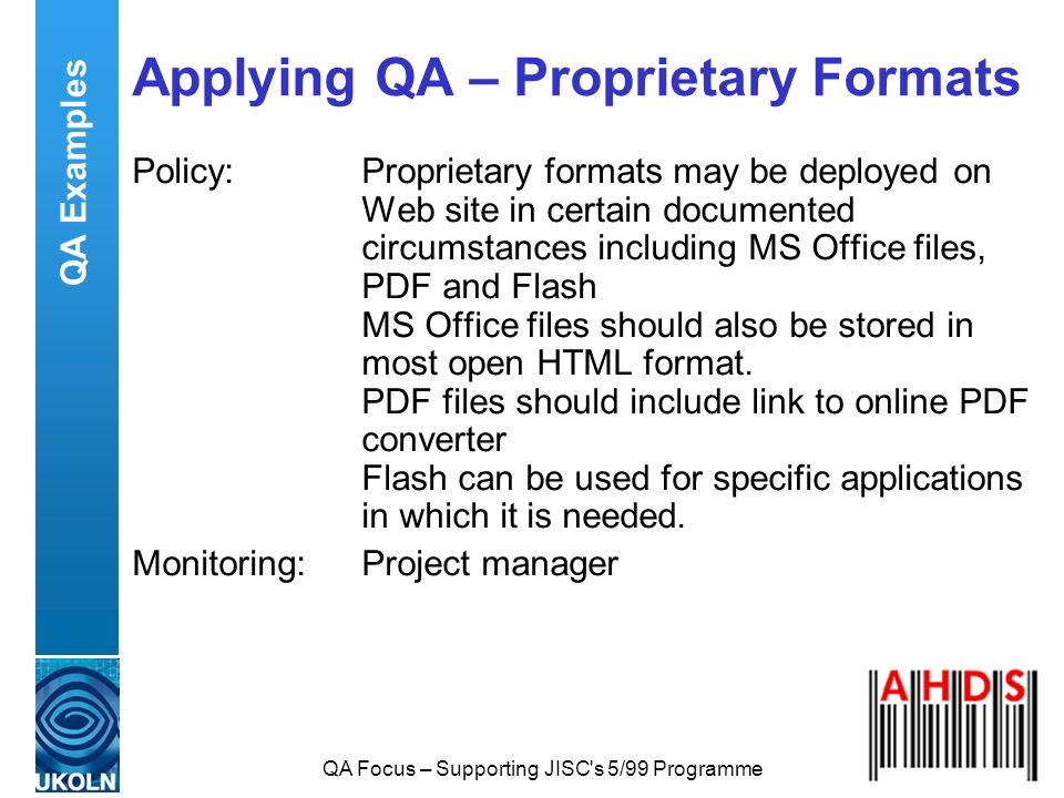 QA Focus – Supporting JISC's 5/99 Programme Applying QA – Proprietary Formats Policy:Proprietary formats may be deployed on Web site in certain docume