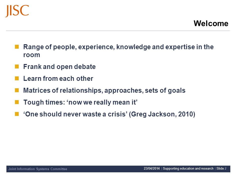 Joint Information Systems Committee 23/04/2014 | Supporting education and research | Slide 3 The Environment Differentiated Segmented Tiered Globalised Personalised Competitive Collaborative