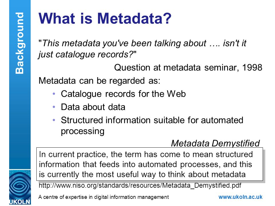 A centre of expertise in digital information managementwww.ukoln.ac.uk What is Metadata?