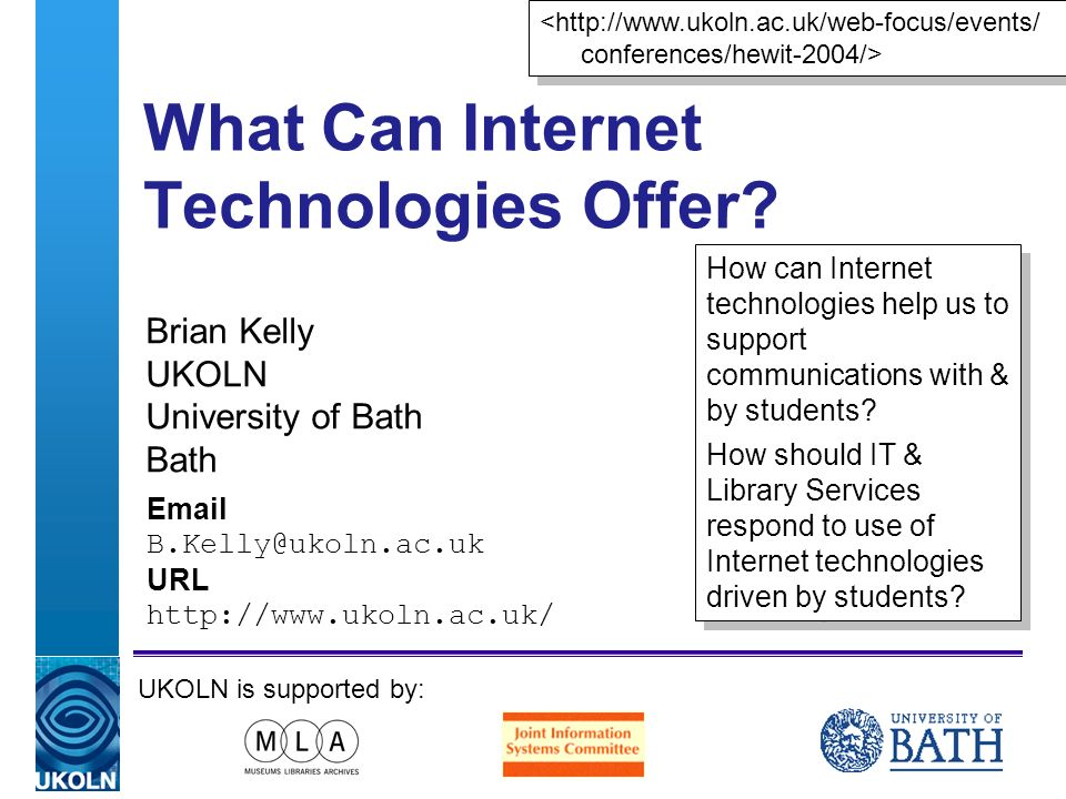 A centre of expertise in digital information managementwww.ukoln.ac.uk What Can Internet Technologies Offer.