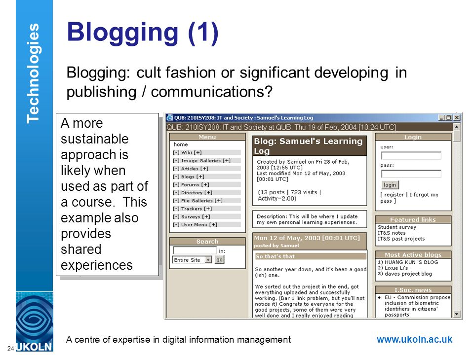 A centre of expertise in digital information managementwww.ukoln.ac.uk 24 Blogging (1) Blogging: cult fashion or significant developing in publishing / communications.