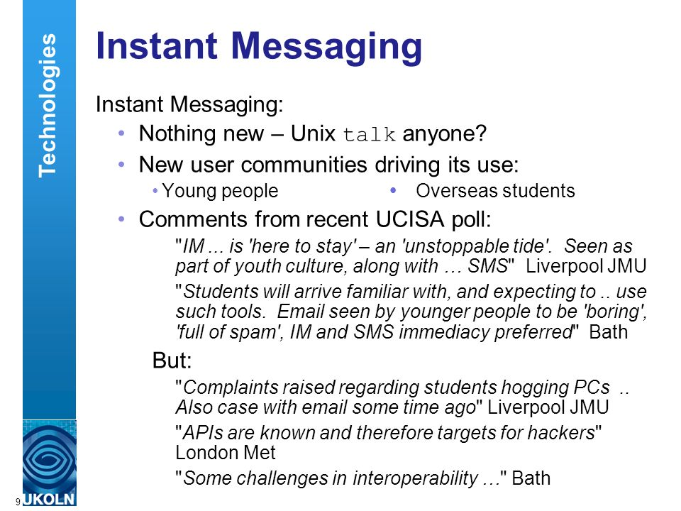 A centre of expertise in digital information managementwww.ukoln.ac.uk 9 Instant Messaging Instant Messaging: Nothing new – Unix talk anyone.