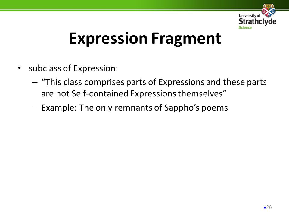 Expression Fragment subclass of Expression: – This class comprises parts of Expressions and these parts are not Self-contained Expressions themselves