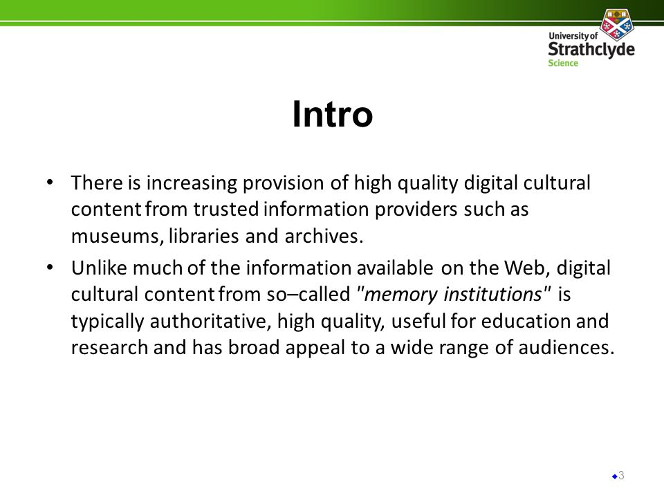 Intro There is increasing provision of high quality digital cultural content from trusted information providers such as museums, libraries and archive