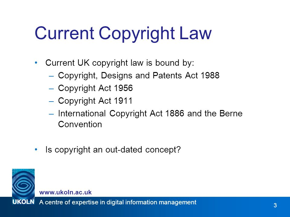 A centre of expertise in digital information management www.ukoln.ac.uk 4 What is Copyright.