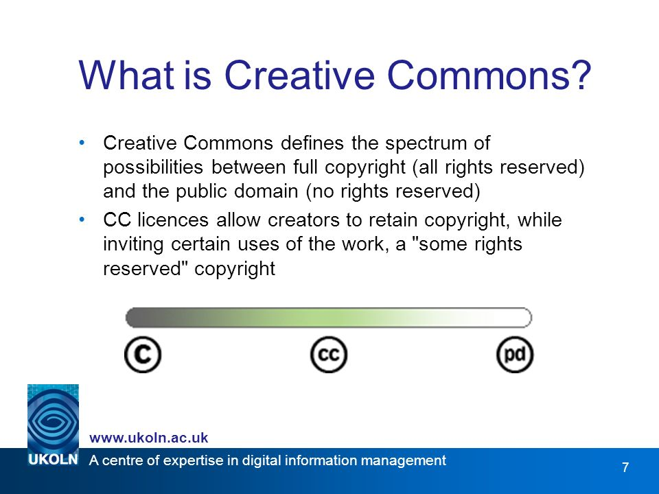 A centre of expertise in digital information management www.ukoln.ac.uk 18 Choosing a Licence http://creativecommons.org/license/
