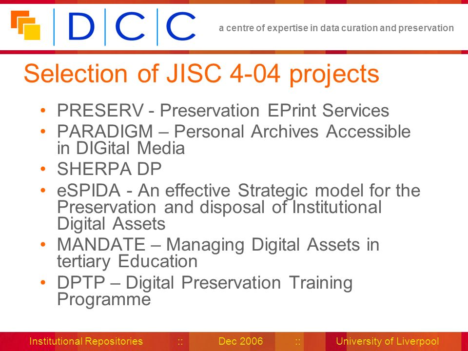 a centre of expertise in data curation and preservation Institutional Repositories :: Dec 2006 :: University of Liverpool Selection of JISC 4-04 proje