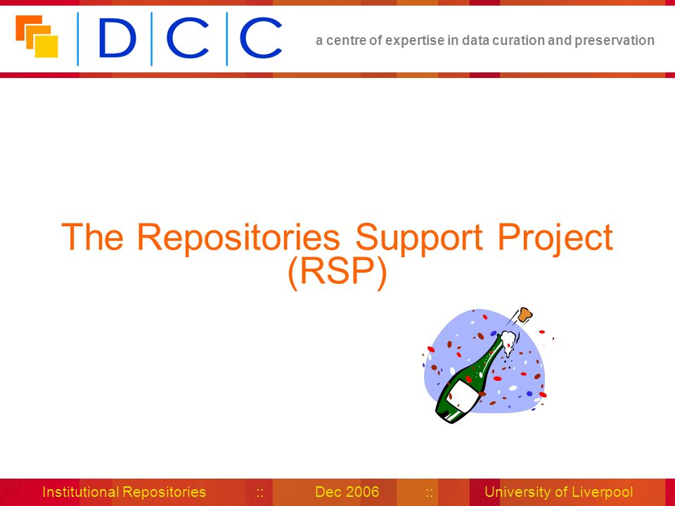 a centre of expertise in data curation and preservation Institutional Repositories :: Dec 2006 :: University of Liverpool The Repositories Support Pro