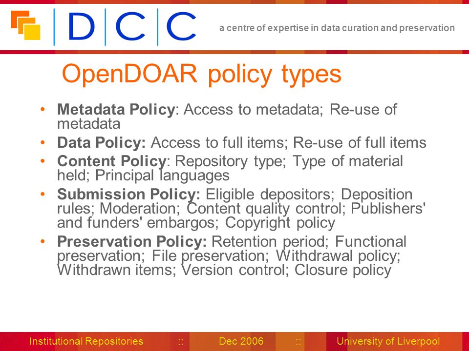 a centre of expertise in data curation and preservation Institutional Repositories :: Dec 2006 :: University of Liverpool OpenDOAR policy types Metada