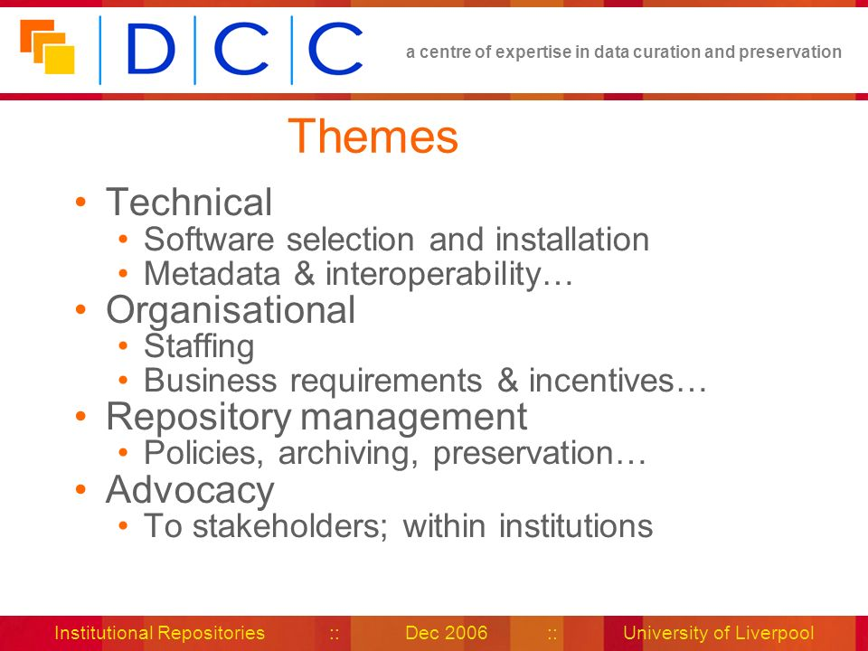 a centre of expertise in data curation and preservation Institutional Repositories :: Dec 2006 :: University of Liverpool Themes Technical Software se