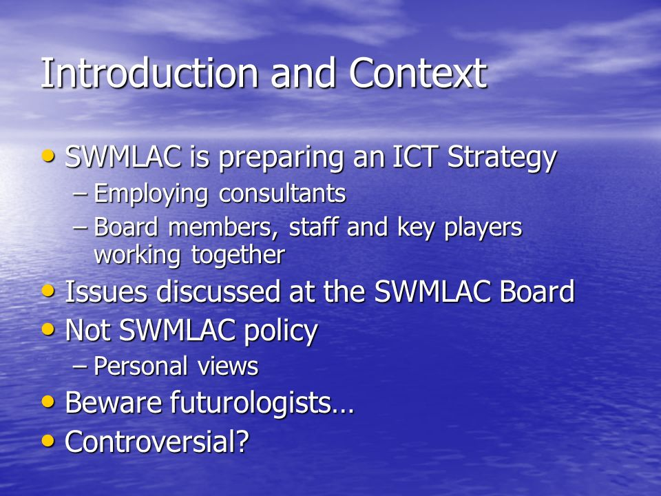 Introduction and Context SWMLAC is preparing an ICT Strategy SWMLAC is preparing an ICT Strategy –Employing consultants –Board members, staff and key