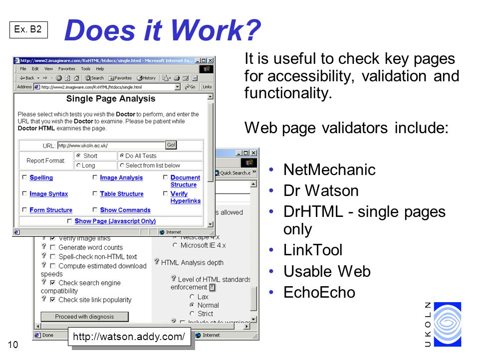 10 Does it Work. It is useful to check key pages for accessibility, validation and functionality.